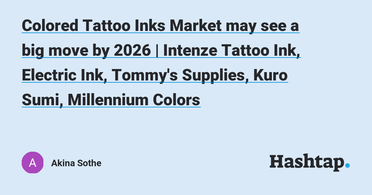 Colored Tattoo Inks Market May See A Big Move By 2026
