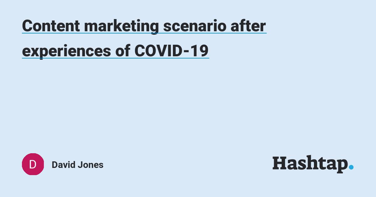 Content marketing scenario after experiences of COVID-19 — David Jones